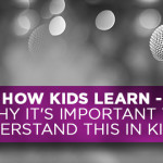 How Kids Learn – Why It's Important to Understand This in KidMin
