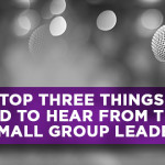 The Top Three Things Kids Need to Hear From Their Small Group Leader