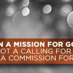 On a Mission for God. It's Not a Calling for Some, it's a Commission for All