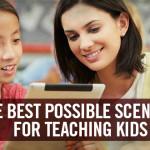 The Best Possible Scenario for Teaching Kids