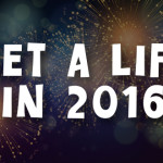 Get a Life in 2016