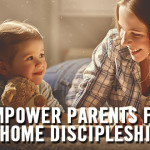 Empower Parents for Home Discipleship