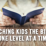 Teaching Kids the Bible: One Level at a Time