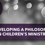 Developing A Philosophy in Children's Ministry