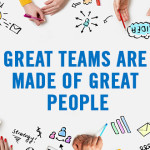 Great Teams Are Made of Great People