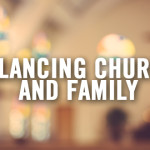 Balancing Church and Family