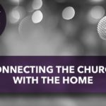 Connecting the Church with the Home