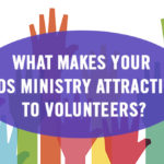 What Makes Your Kids Ministry Attractive to Volunteers