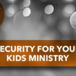 Security for Your Kids Ministry