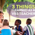 3 Things I Learned as a VBS Teacher