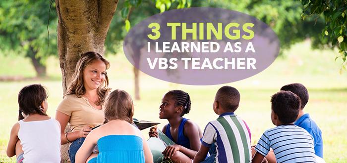 3 Things I Learned as a VBS Teacher