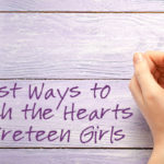 Best Ways to Reach the Hearts of Preteen Girls