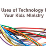 5 Uses for Technology in Your Kids Ministry