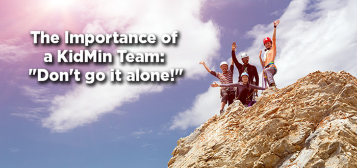 """The Importance of a KidMin Team: """"Don't go it alone!"""""""