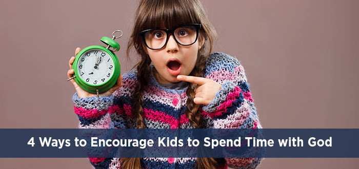 4 Ways to Encourage Kids to Spend Time with God