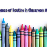 The Importance of Routine in Classroom Management