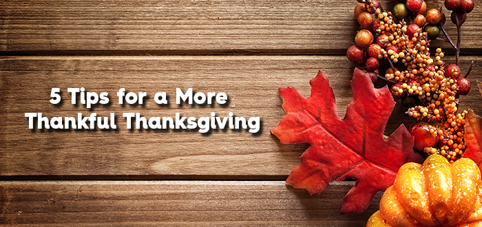 5 Tips for a More Thankful Thanksgiving