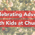 Celebrating Advent with Kids at Church