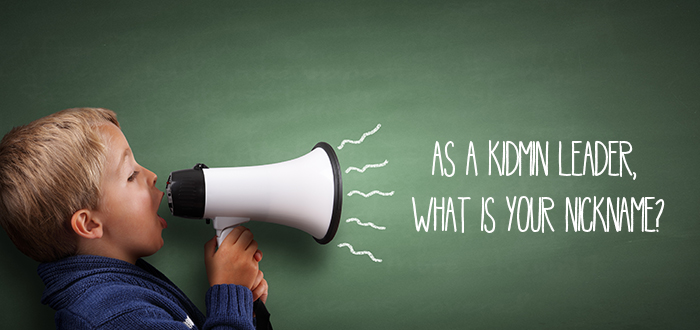 As a KidMin Leader … What's Your Nickname?