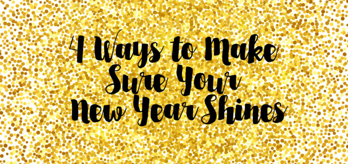 4 Ways to Make Sure Your New Year Shines