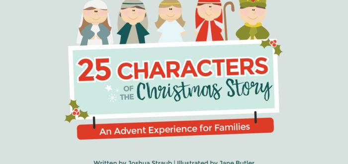 25 Characters of the Christmas Story: An Advent Experience for Families