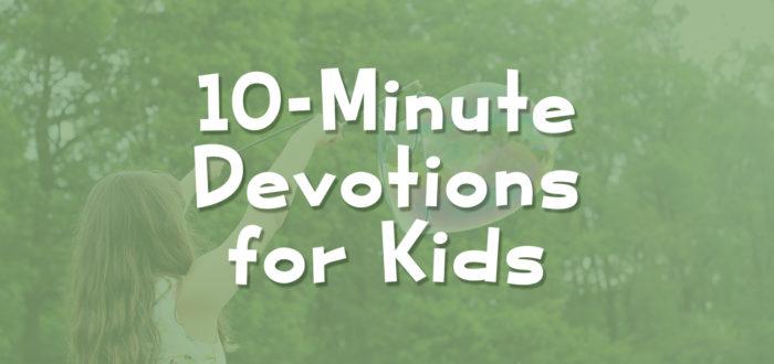 10-Minute Devotions for Kids