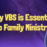 Why VBS is Essential to Family Ministry