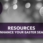 Resources to Enhance Your Easter Season