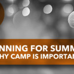 Planning for Summer: Why Camp Is Important