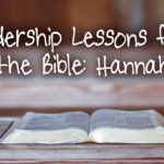 Leadership Lessons from the Bible: Hannah