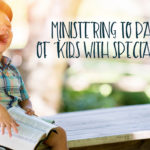 Ministering to Parents of Kids with Special Needs