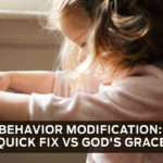 Behavior Modification: Quick Fix vs. God's Grace