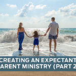 Creating a New and Expectant Parent Ministry, Part 2