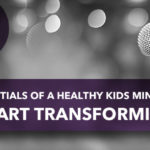 Essentials of a Healthy Kids Ministry: Heart Transforming