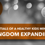 Essentials of a Healthy Kids Ministry: Kingdom Expanding