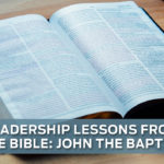 Leadership Lessons from the Bible: John the Baptist