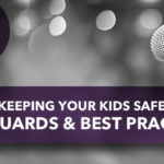 Keeping Your Kids Safe: Safeguards & Best Practices
