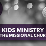 Kids Ministry in the Missional Church