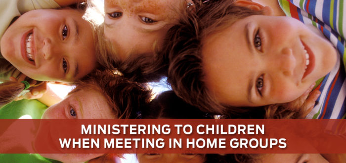 Ministering to Children When Meeting In Home Groups