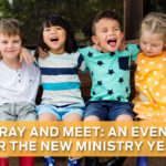 Pray and Meet: An Event for the New Ministry Year