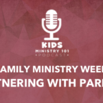 Family Ministry Week: Partnering with Parents