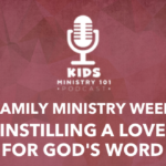 Family Ministry Week: Instilling A Love for God's Word