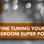 Fine Tuning Your Classroom Super Power
