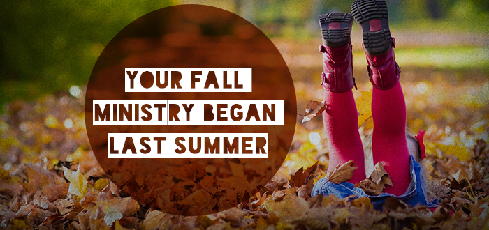 Your Fall Ministry Began Last Summer