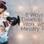 8 Ways to Develop and Work with a Ministry Team