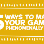 5 Ways to Make Your Games Phenomenally Fun