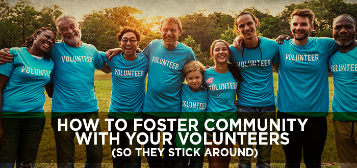 How to Foster Community with your Volunteers (so they stick around)