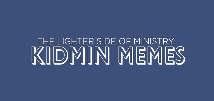 The Lighter Side of Ministry: KidMin Memes