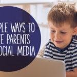 3 Simple Ways to Serve Parents on Social Media
