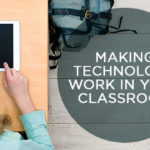 Making Technology Work in your Classroom
